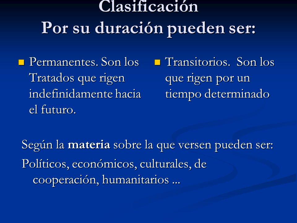 Clasificación Por su duración pueden ser: Permanentes. Son los Tratados que rigen indefinidamente hacia el futuro. Permanentes. Son los Tratados que r