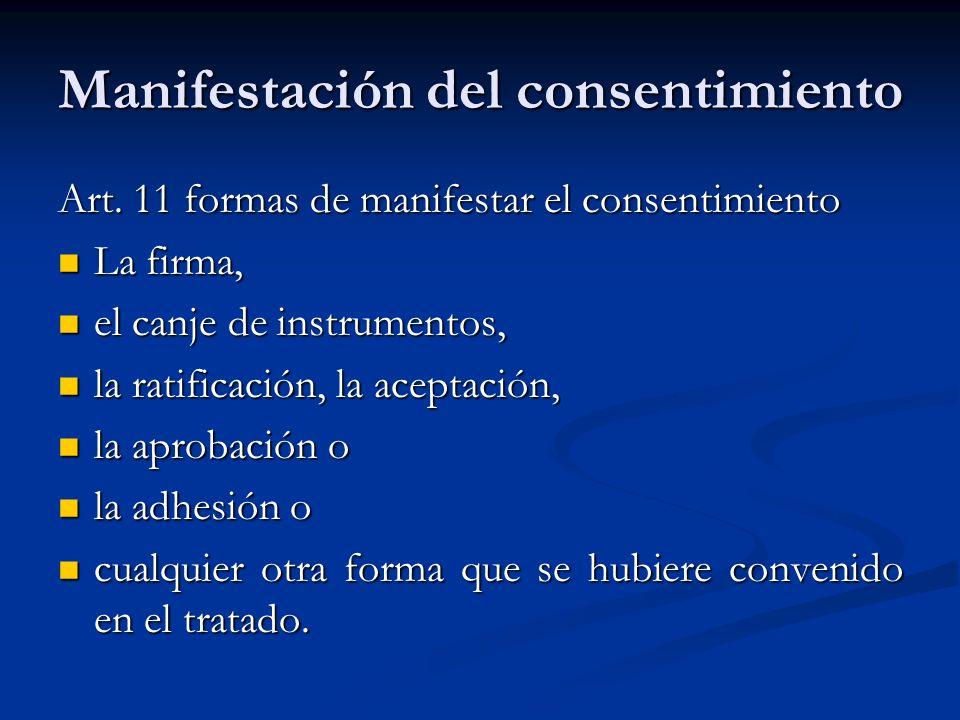 Manifestación del consentimiento Art. 11 formas de manifestar el consentimiento La firma, La firma, el canje de instrumentos, el canje de instrumentos