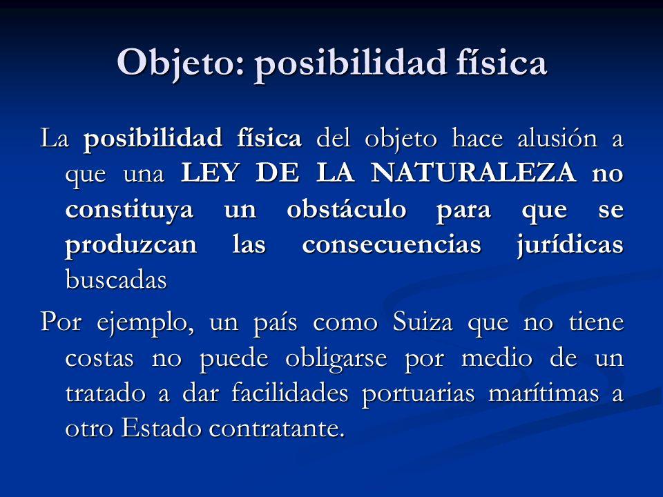 Objeto: posibilidad física La posibilidad física del objeto hace alusión a que una LEY DE LA NATURALEZA no constituya un obstáculo para que se produzc