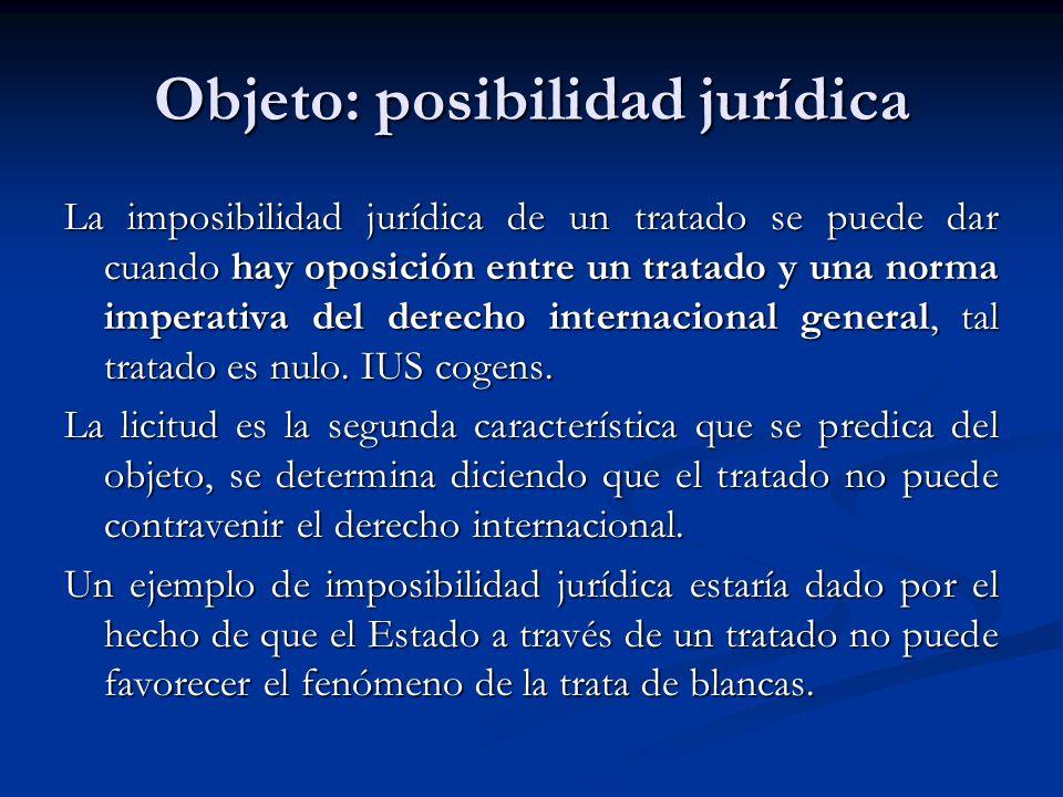 Objeto: posibilidad jurídica La imposibilidad jurídica de un tratado se puede dar cuando hay oposición entre un tratado y una norma imperativa del der