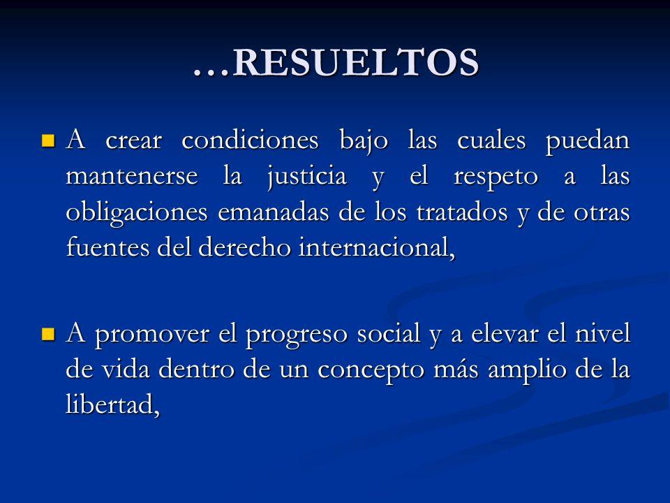 …RESUELTOS A crear condiciones bajo las cuales puedan mantenerse la justicia y el respeto a las obligaciones emanadas de los tratados y de otras fuent