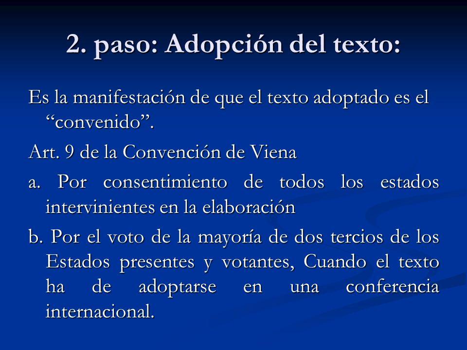 2. paso: Adopción del texto: Es la manifestación de que el texto adoptado es el convenido. Art. 9 de la Convención de Viena a. Por consentimiento de t