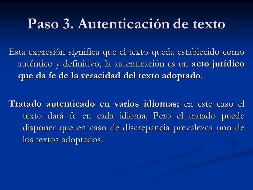 Paso 3. Autenticación de texto Esta expresión significa que el texto queda establecido como auténtico y definitivo, la autenticación es un acto jurídi