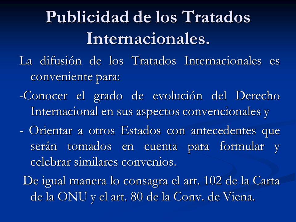Publicidad de los Tratados Internacionales. La difusión de los Tratados Internacionales es conveniente para: -Conocer el grado de evolución del Derech