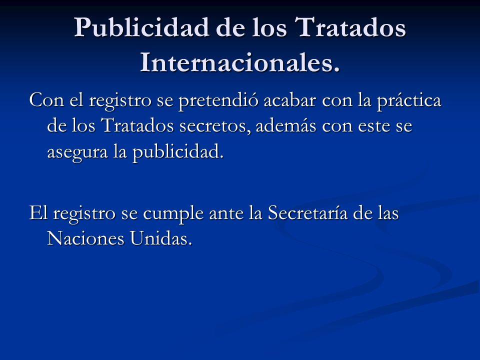 Publicidad de los Tratados Internacionales. Con el registro se pretendió acabar con la práctica de los Tratados secretos, además con este se asegura l