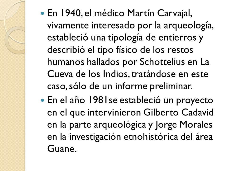 En 1940, el médico Martín Carvajal, vivamente interesado por la arqueología, estableció una tipología de entierros y describió el tipo físico de los r