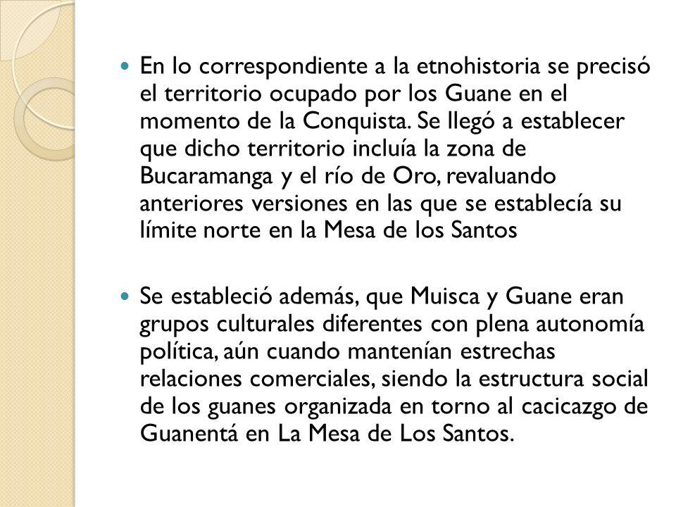En lo correspondiente a la etnohistoria se precisó el territorio ocupado por los Guane en el momento de la Conquista. Se llegó a establecer que dicho
