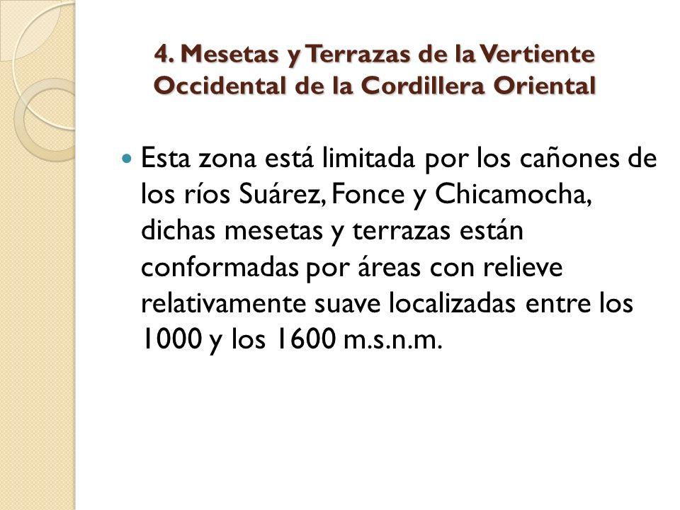 4. Mesetas y Terrazas de la Vertiente Occidental de la Cordillera Oriental Esta zona está limitada por los cañones de los ríos Suárez, Fonce y Chicamo