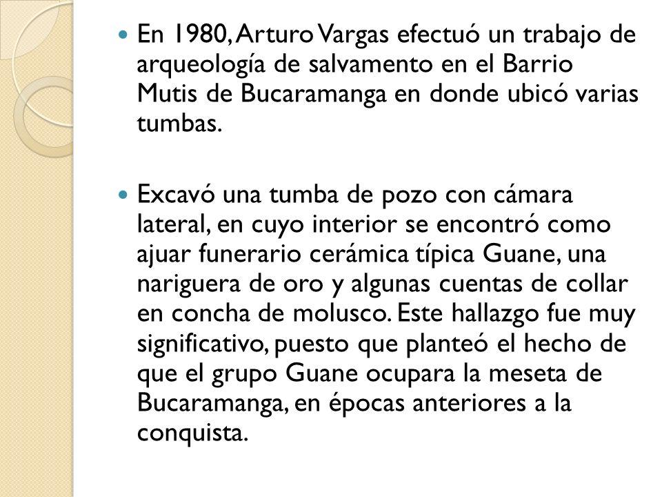 En 1980, Arturo Vargas efectuó un trabajo de arqueología de salvamento en el Barrio Mutis de Bucaramanga en donde ubicó varias tumbas. Excavó una tumb