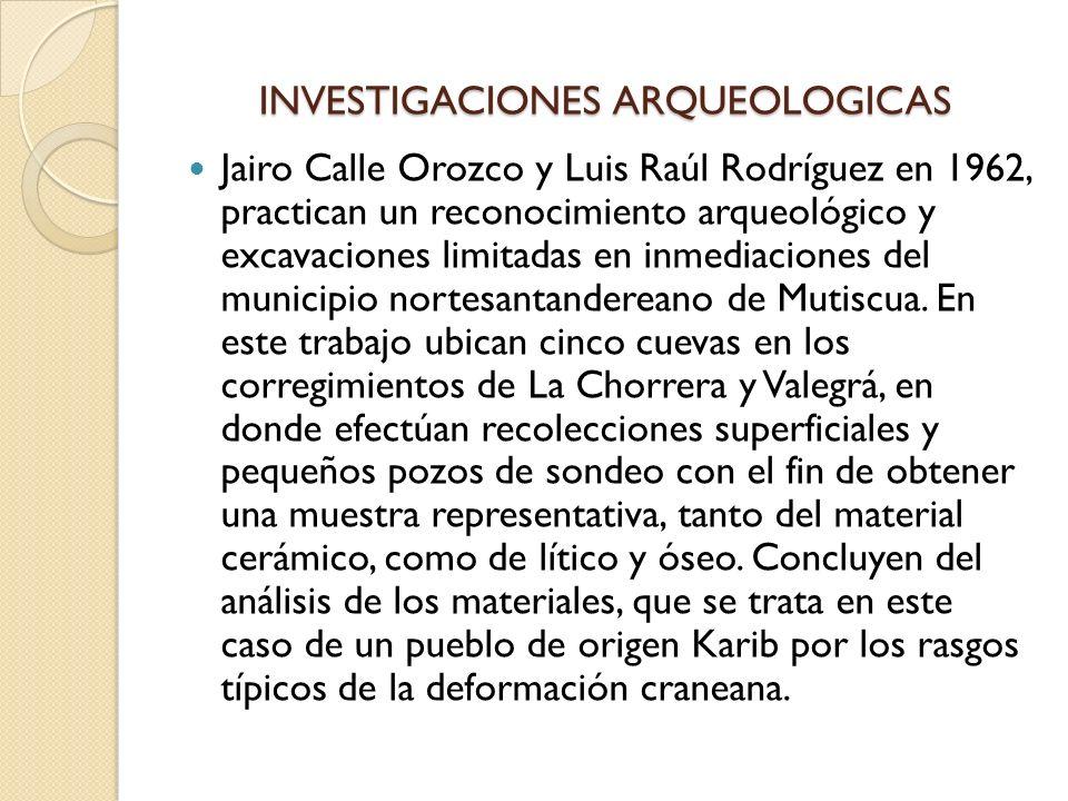 INVESTIGACIONES ARQUEOLOGICAS Jairo Calle Orozco y Luis Raúl Rodríguez en 1962, practican un reconocimiento arqueológico y excavaciones limitadas en i