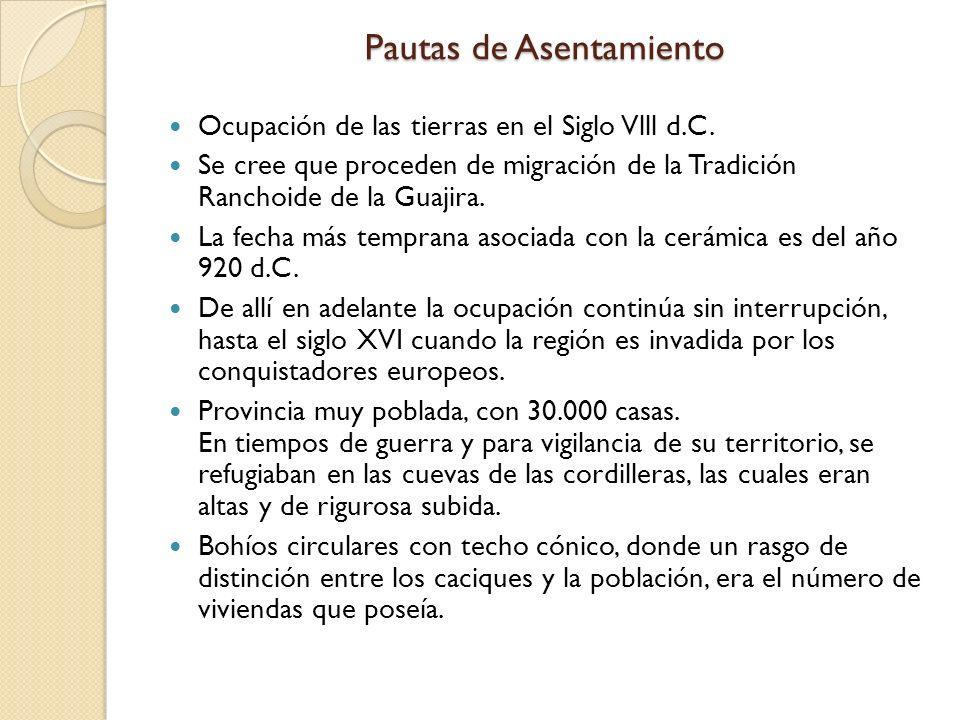 Pautas de Asentamiento Ocupación de las tierras en el Siglo Vlll d.C. Se cree que proceden de migración de la Tradición Ranchoide de la Guajira. La fe