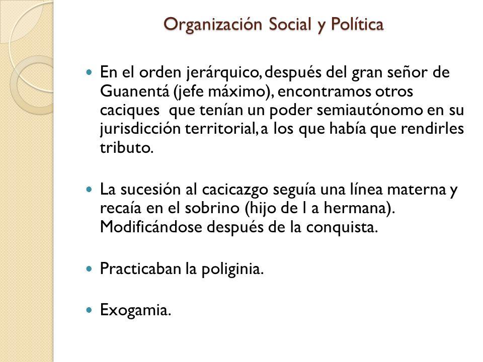 Organización Social y Política En el orden jerárquico, después del gran señor de Guanentá (jefe máximo), encontramos otros caciques que tenían un pode