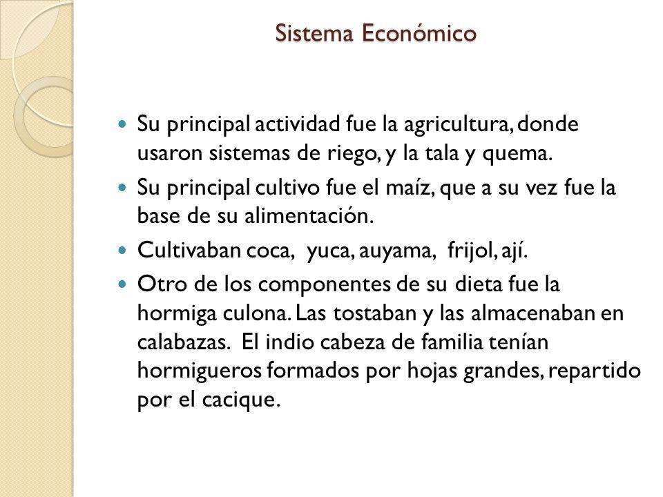 Sistema Económico Su principal actividad fue la agricultura, donde usaron sistemas de riego, y la tala y quema. Su principal cultivo fue el maíz, que