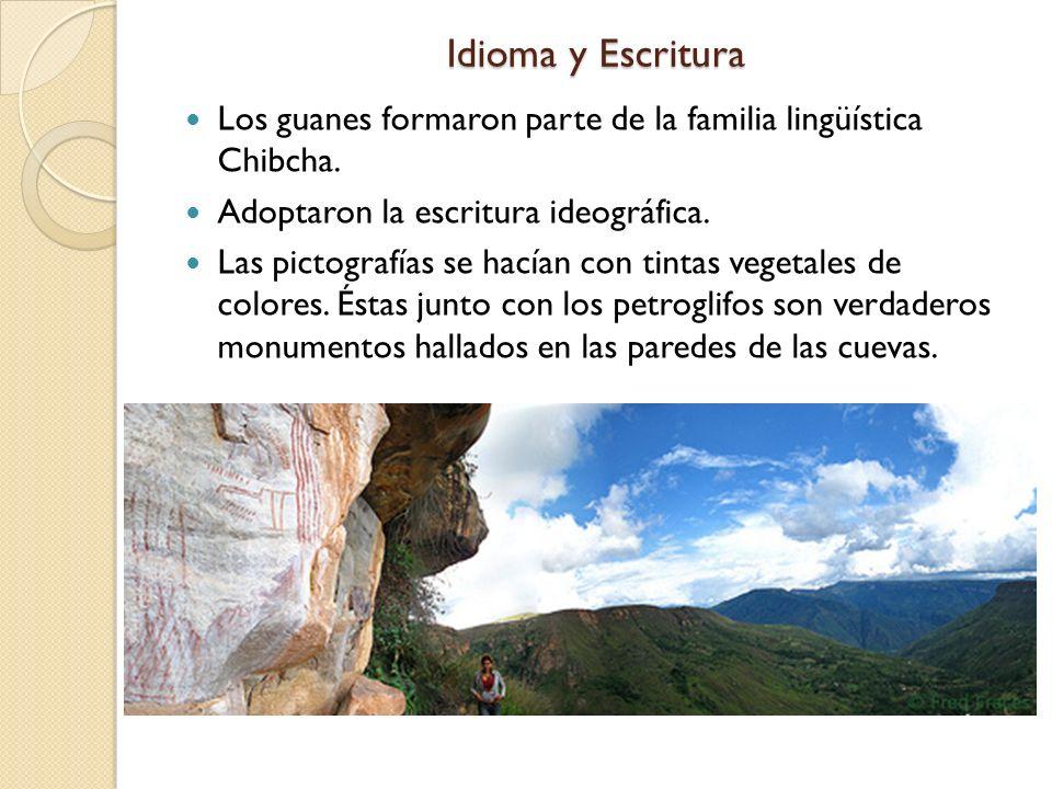 Idioma y Escritura Los guanes formaron parte de la familia lingüística Chibcha. Adoptaron la escritura ideográfica. Las pictografías se hacían con tin
