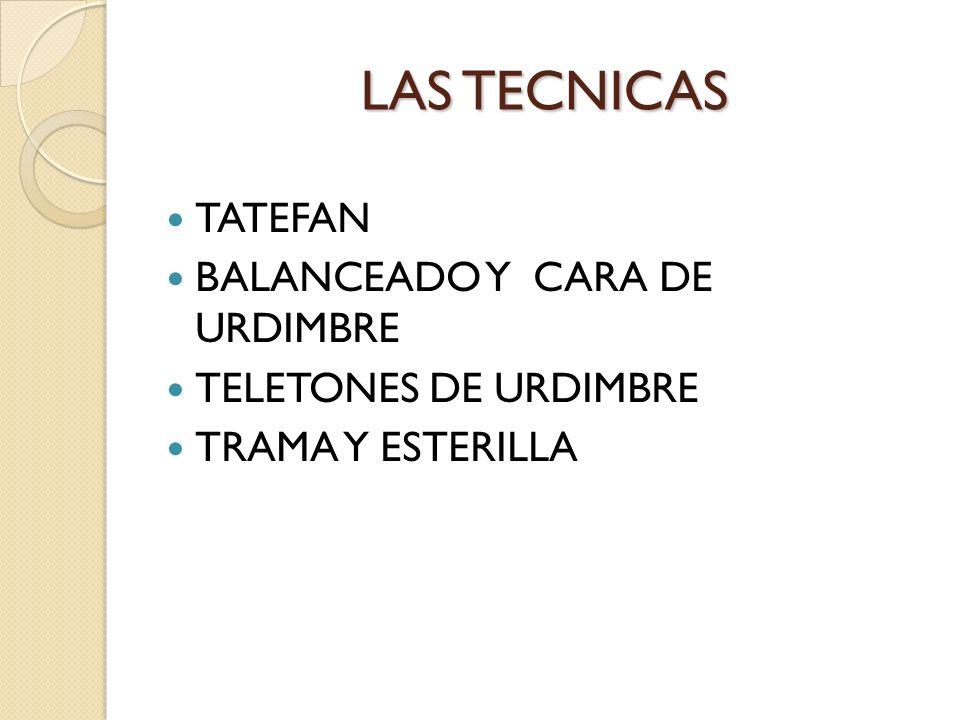 LAS TECNICAS TATEFAN BALANCEADO Y CARA DE URDIMBRE TELETONES DE URDIMBRE TRAMA Y ESTERILLA