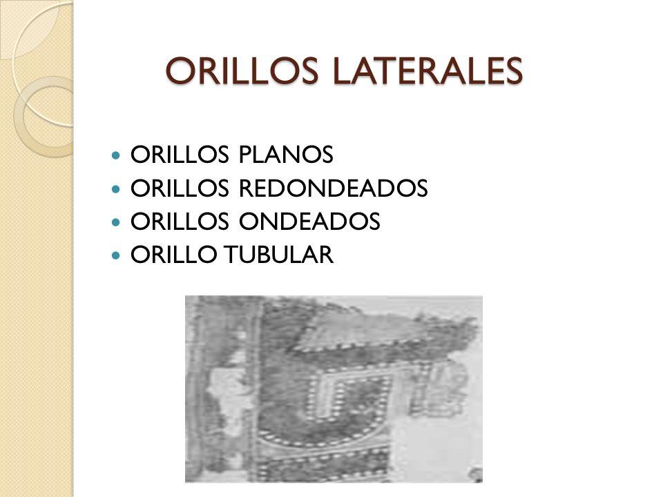 ORILLOS LATERALES ORILLOS PLANOS ORILLOS REDONDEADOS ORILLOS ONDEADOS ORILLO TUBULAR