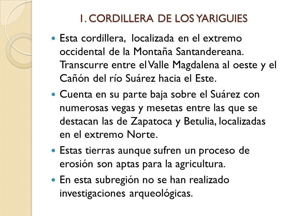 1. CORDILLERA DE LOS YARIGUIES Esta cordillera, localizada en el extremo occidental de la Montaña Santandereana. Transcurre entre el Valle Magdalena a