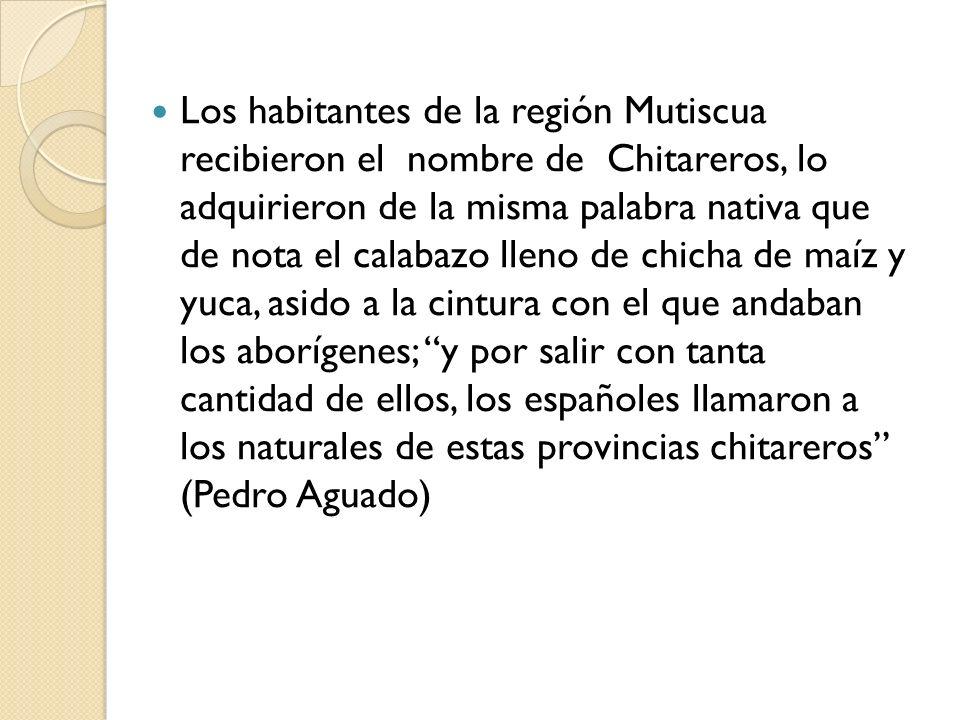 Los habitantes de la región Mutiscua recibieron el nombre de Chitareros, lo adquirieron de la misma palabra nativa que de nota el calabazo lleno de ch