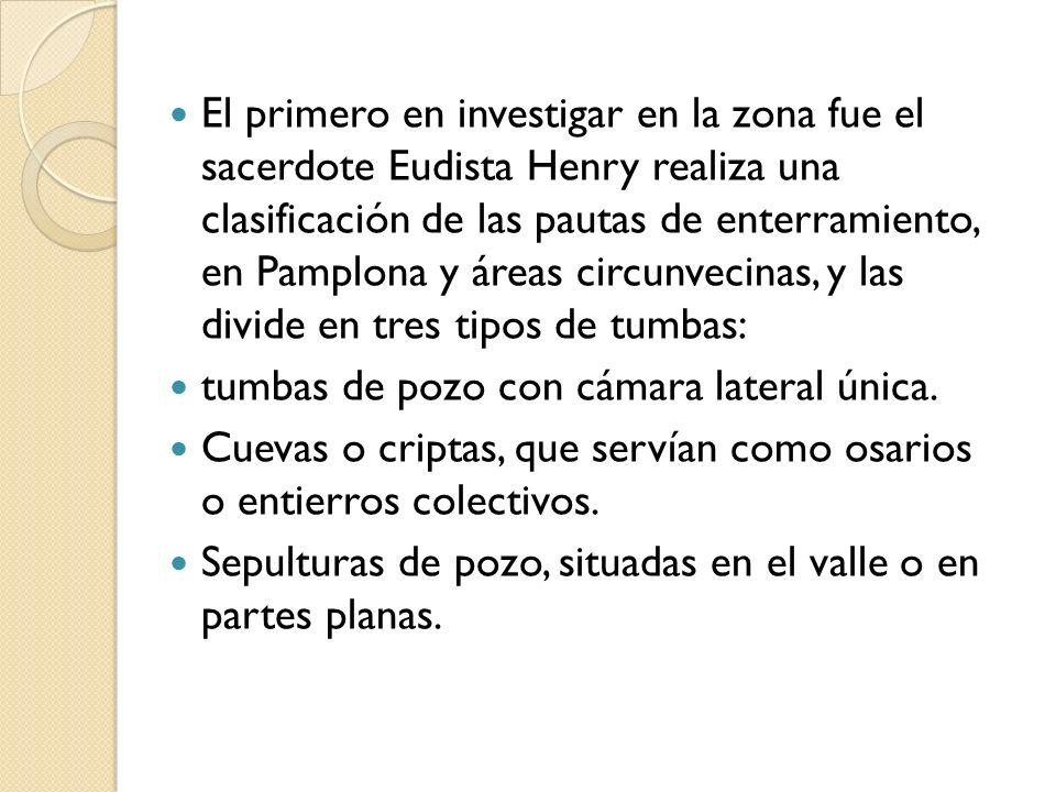 El primero en investigar en la zona fue el sacerdote Eudista Henry realiza una clasificación de las pautas de enterramiento, en Pamplona y áreas circu