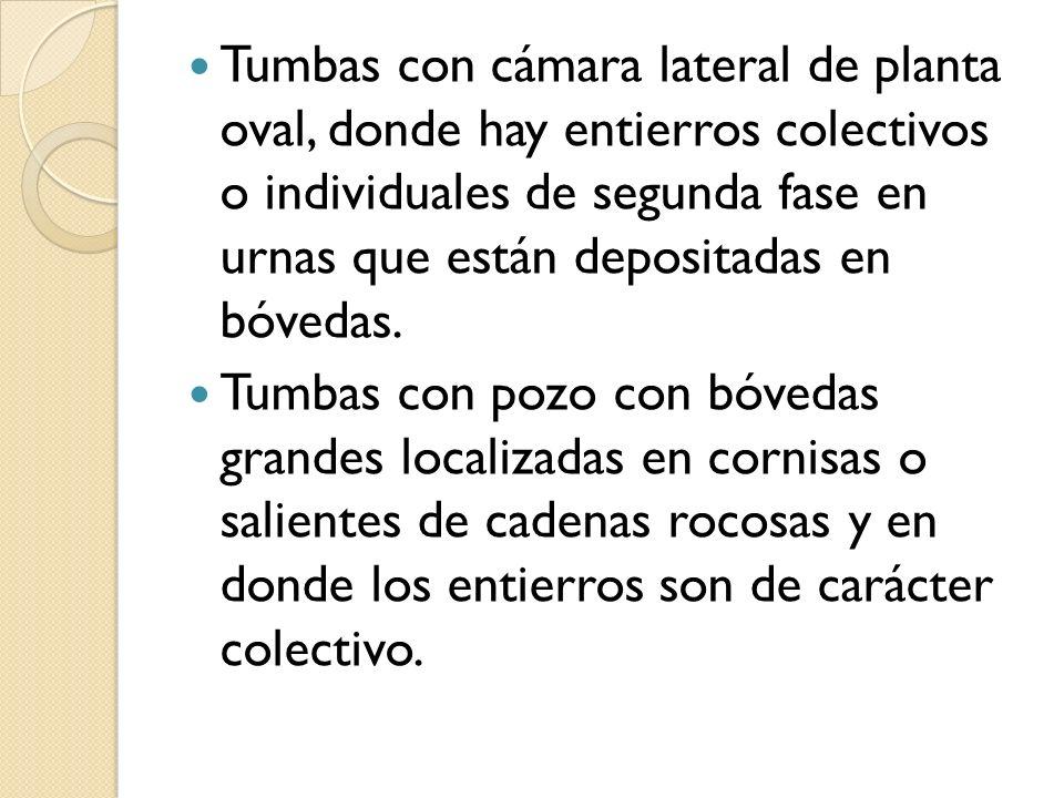 Tumbas con cámara lateral de planta oval, donde hay entierros colectivos o individuales de segunda fase en urnas que están depositadas en bóvedas. Tum