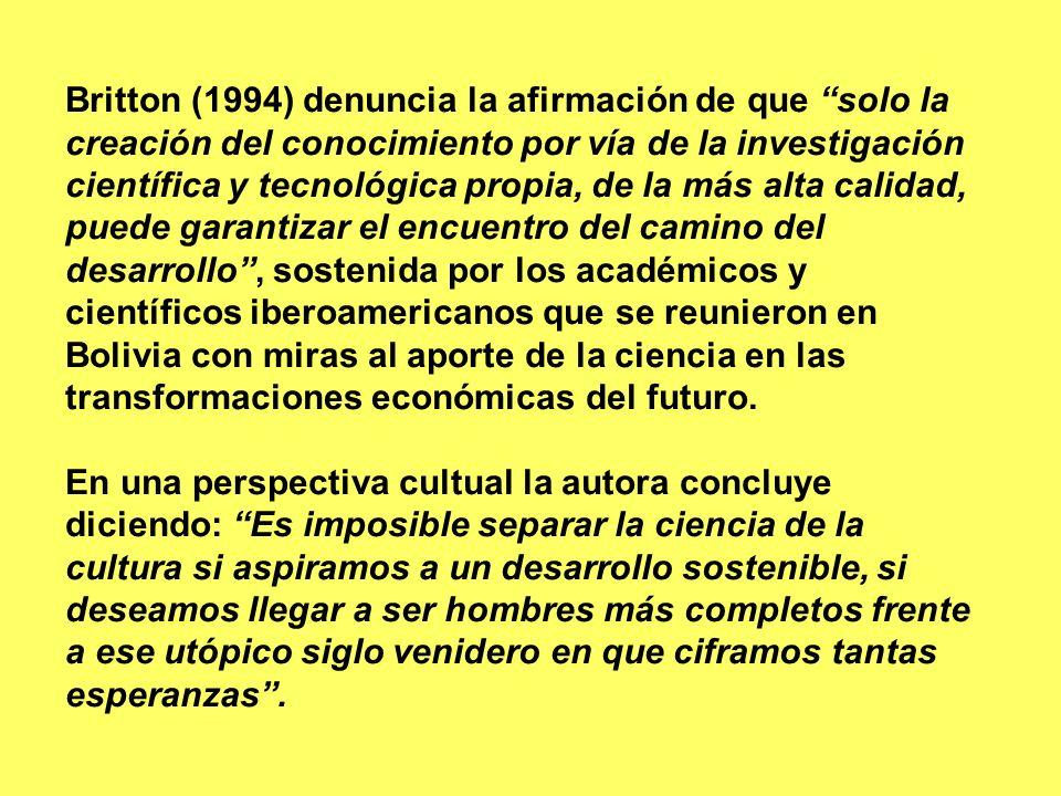 Britton (1994) denuncia la afirmación de que solo la creación del conocimiento por vía de la investigación científica y tecnológica propia, de la más