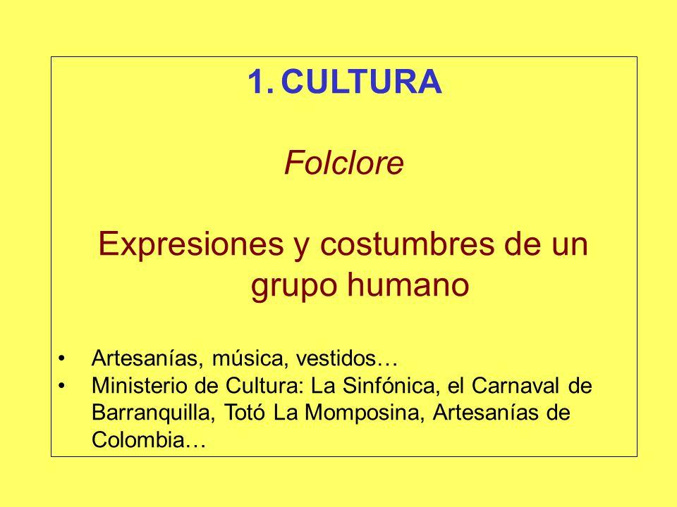 1.CULTURA Folclore Expresiones y costumbres de un grupo humano Artesanías, música, vestidos… Ministerio de Cultura: La Sinfónica, el Carnaval de Barra