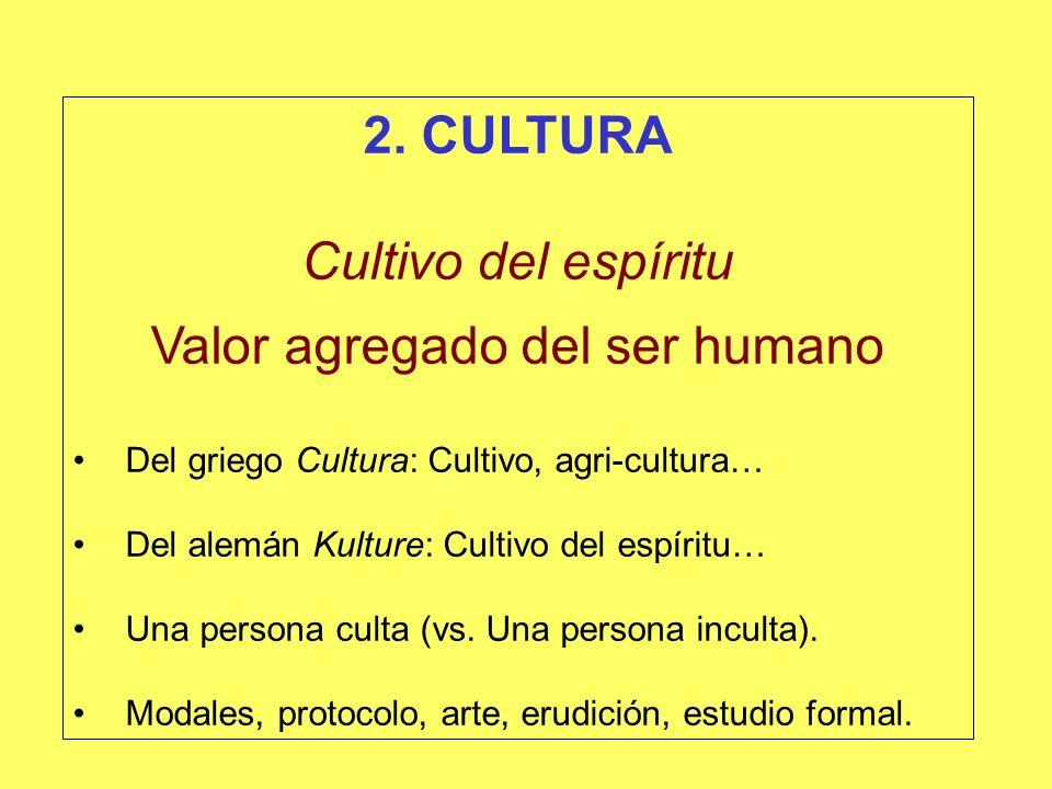 2. CULTURA Cultivo del espíritu Valor agregado del ser humano Del griego Cultura: Cultivo, agri-cultura… Del alemán Kulture: Cultivo del espíritu… Una