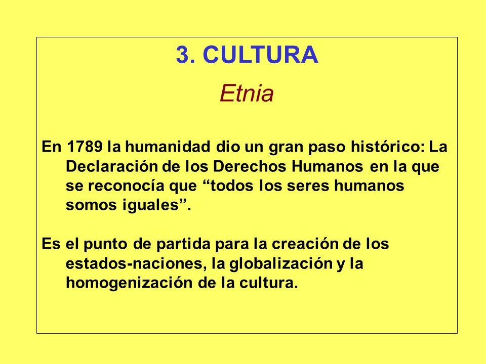 3. CULTURA Etnia En 1789 la humanidad dio un gran paso histórico: La Declaración de los Derechos Humanos en la que se reconocía que todos los seres hu