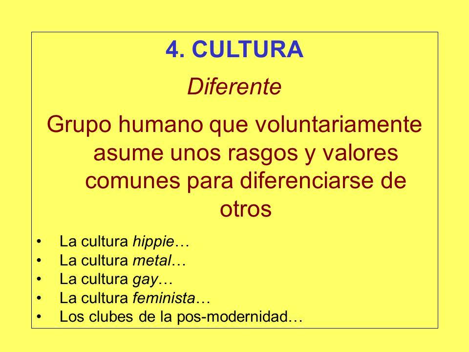 4. CULTURA Diferente Grupo humano que voluntariamente asume unos rasgos y valores comunes para diferenciarse de otros La cultura hippie… La cultura me