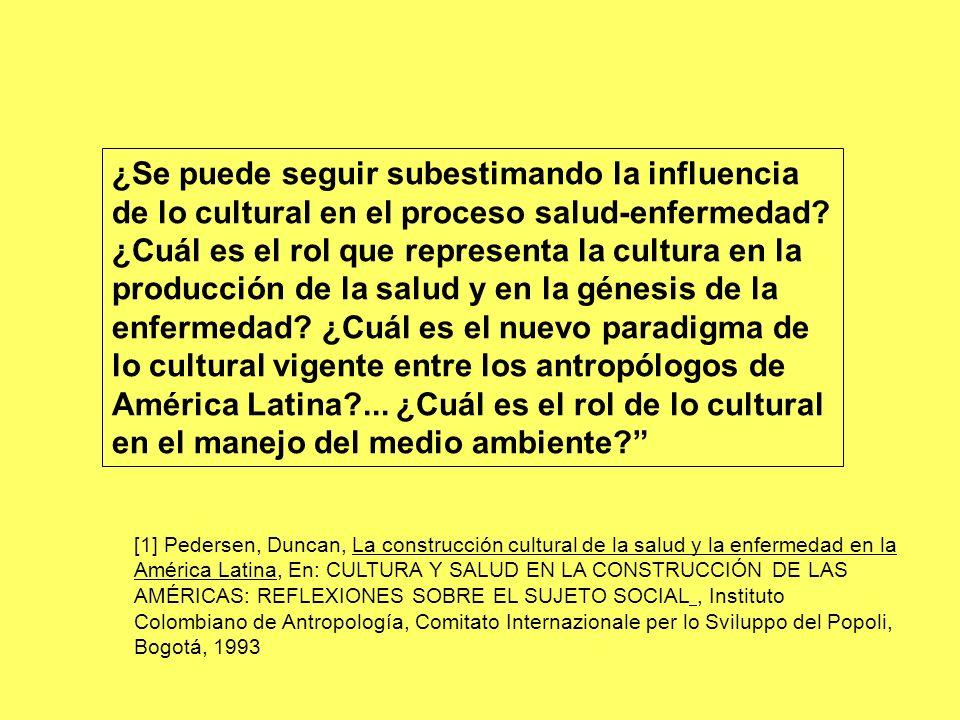 ¿Se puede seguir subestimando la influencia de lo cultural en el proceso salud-enfermedad? ¿Cuál es el rol que representa la cultura en la producción