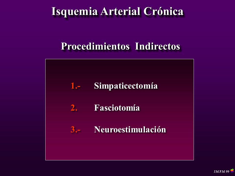 Isquemia Arterial Crónica Procedimientos Indirectos 1.-Simpaticectomía 2.Fasciotomía 3.-Neuroestimulación 1.-Simpaticectomía 2.Fasciotomía 3.-Neuroest