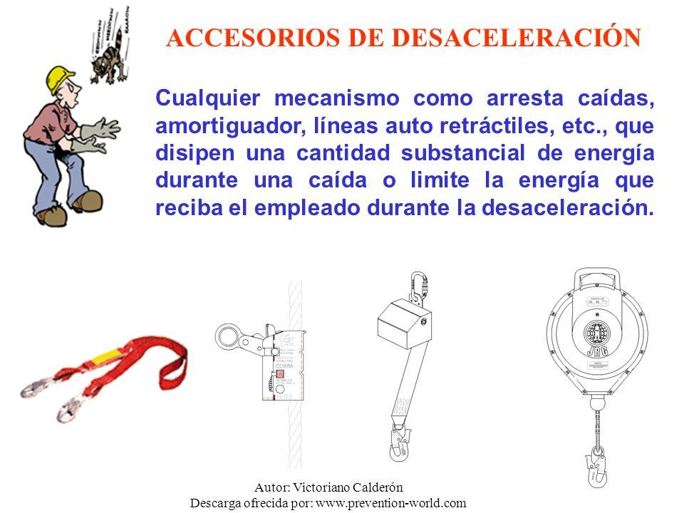 Autor: Victoriano Calderón Descarga ofrecida por: www.prevention-world.com ACCESORIOS DE DESACELERACIÓN Cualquier mecanismo como arresta caídas, amort