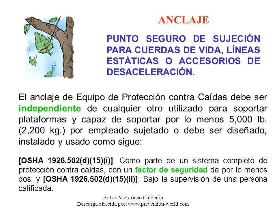 Autor: Victoriano Calderón Descarga ofrecida por: www.prevention-world.com El anclaje de Equipo de Protección contra Caídas debe ser independiente de