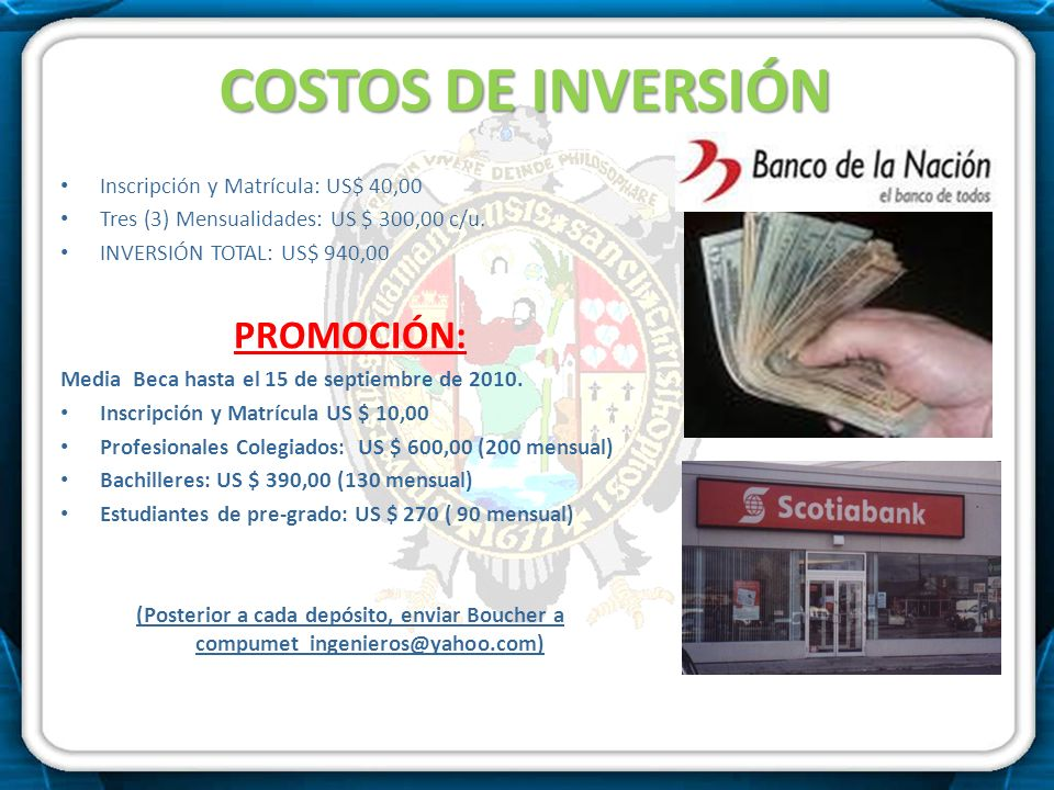 COSTOS DE INVERSIÓN Inscripción y Matrícula: US$ 40,00 Tres (3) Mensualidades: US $ 300,00 c/u. INVERSIÓN TOTAL: US$ 940,00 PROMOCIÓN: Media Beca hast