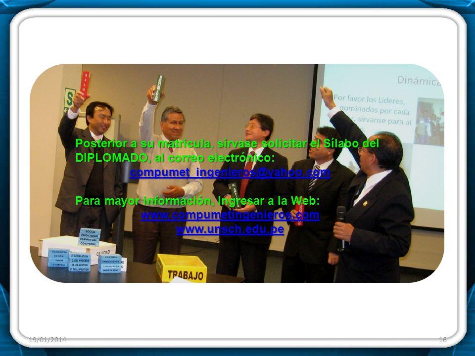 19/01/201416 Posterior a su matricula, sírvase solicitar el Sílabo del DIPLOMADO, al correo electrónico: compumet_ingenieros@yahoo.com Para mayor info