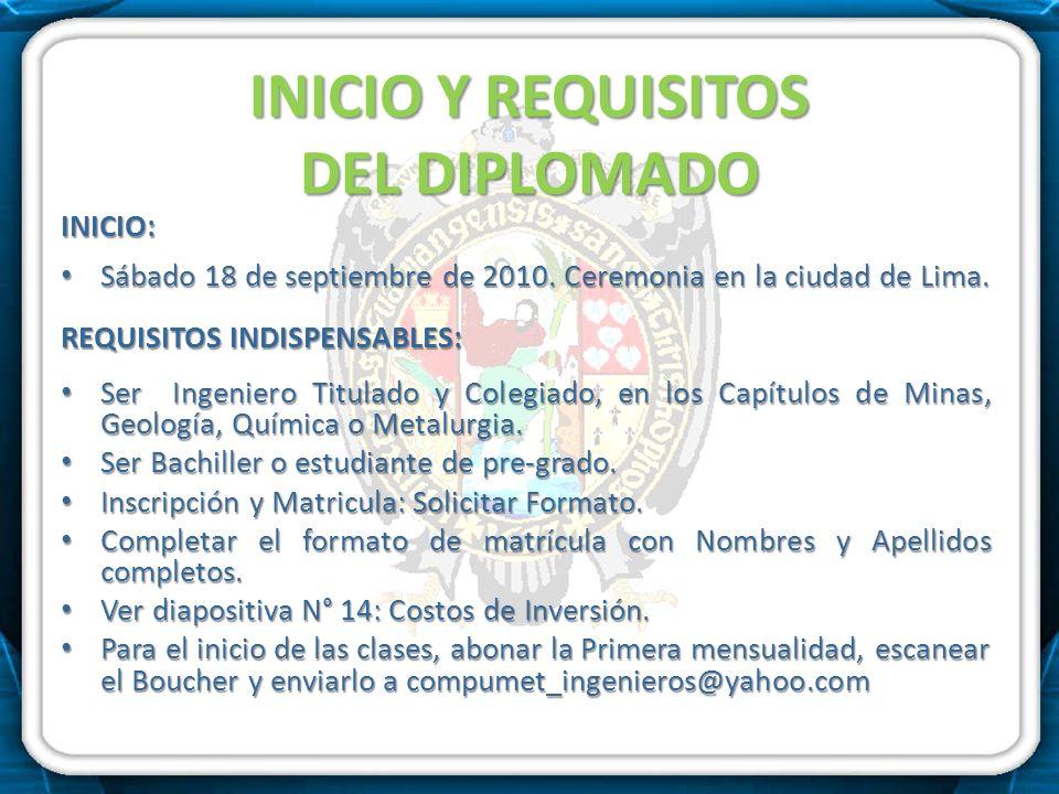 INICIO Y REQUISITOS DEL DIPLOMADO INICIO: Sábado 18 de septiembre de 2010. Ceremonia en la ciudad de Lima. Sábado 18 de septiembre de 2010. Ceremonia