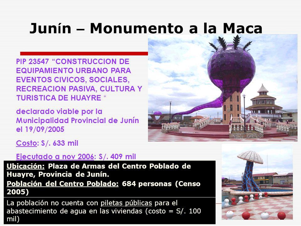 Jun í n – Monumento a la Maca Ubicación: Plaza de Armas del Centro Poblado de Huayre, Provincia de Junín. Población del Centro Poblado: 684 personas (