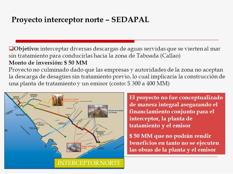 Proyecto interceptor norte – SEDAPAL Objetivo: interceptar diversas descargas de aguas servidas que se vierten al mar sin tratamiento para conducirlas