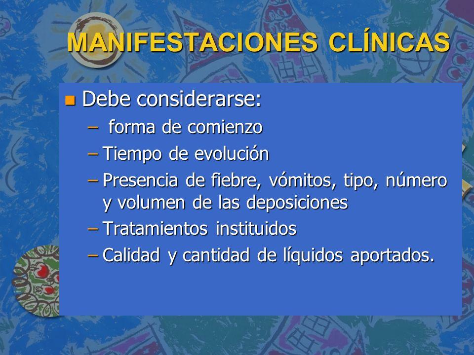 MANIFESTACIONES CLÍNICAS n Debe considerarse: – forma de comienzo –Tiempo de evolución –Presencia de fiebre, vómitos, tipo, número y volumen de las de