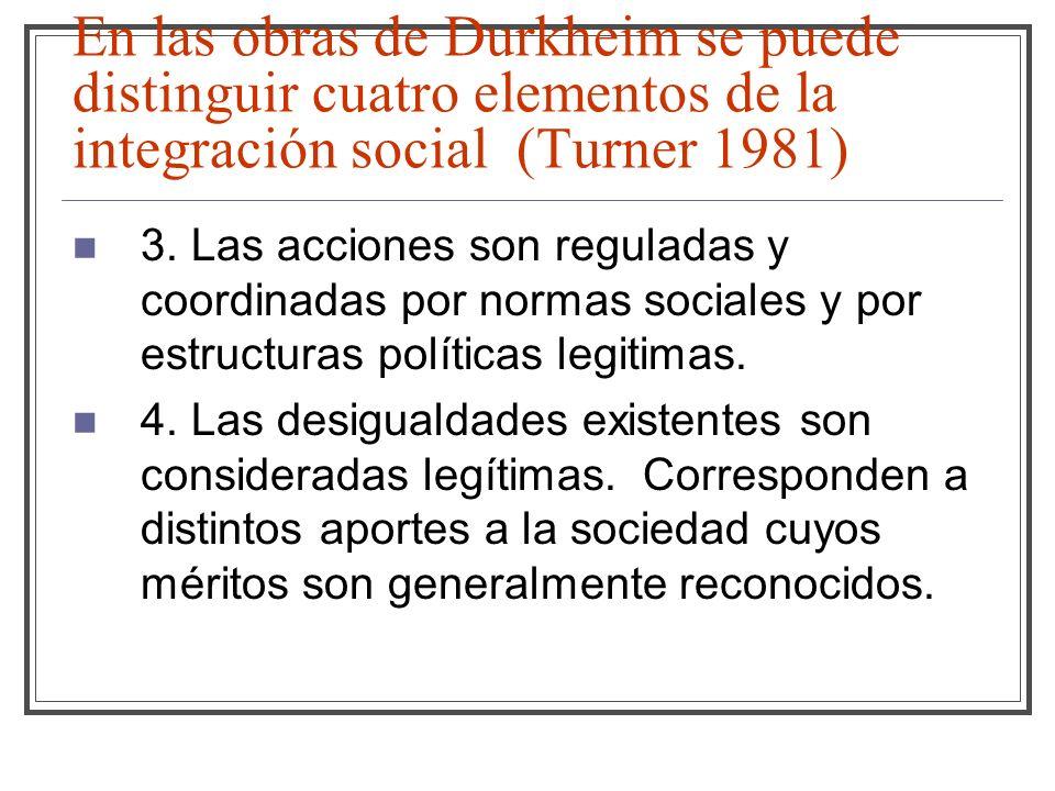 En las obras de Durkheim se puede distinguir cuatro elementos de la integración social (Turner 1981) 3. Las acciones son reguladas y coordinadas por n