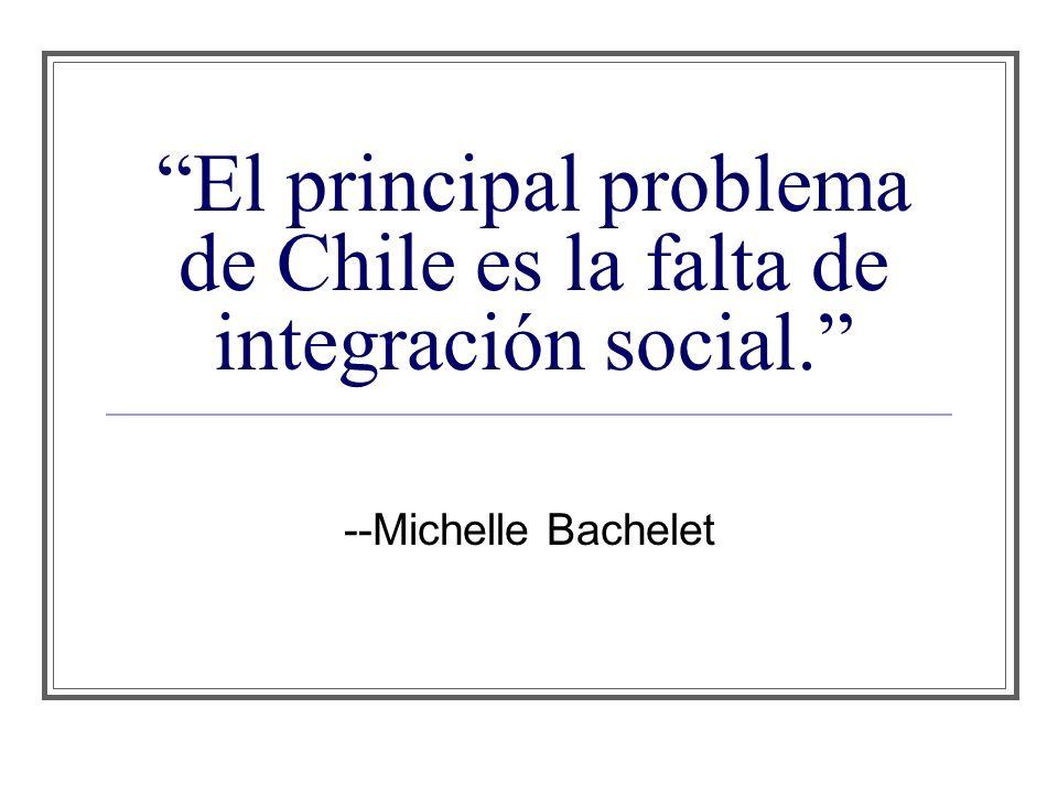 El principal problema de Chile es la falta de integración social. --Michelle Bachelet