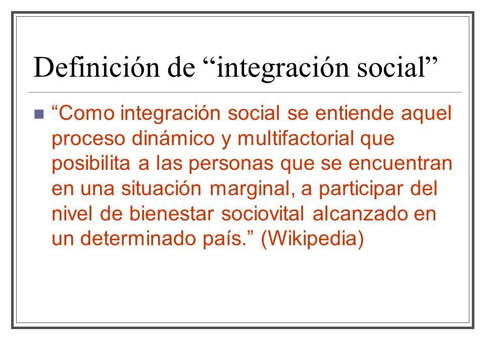 Definición de integración social Como integración social se entiende aquel proceso dinámico y multifactorial que posibilita a las personas que se encu