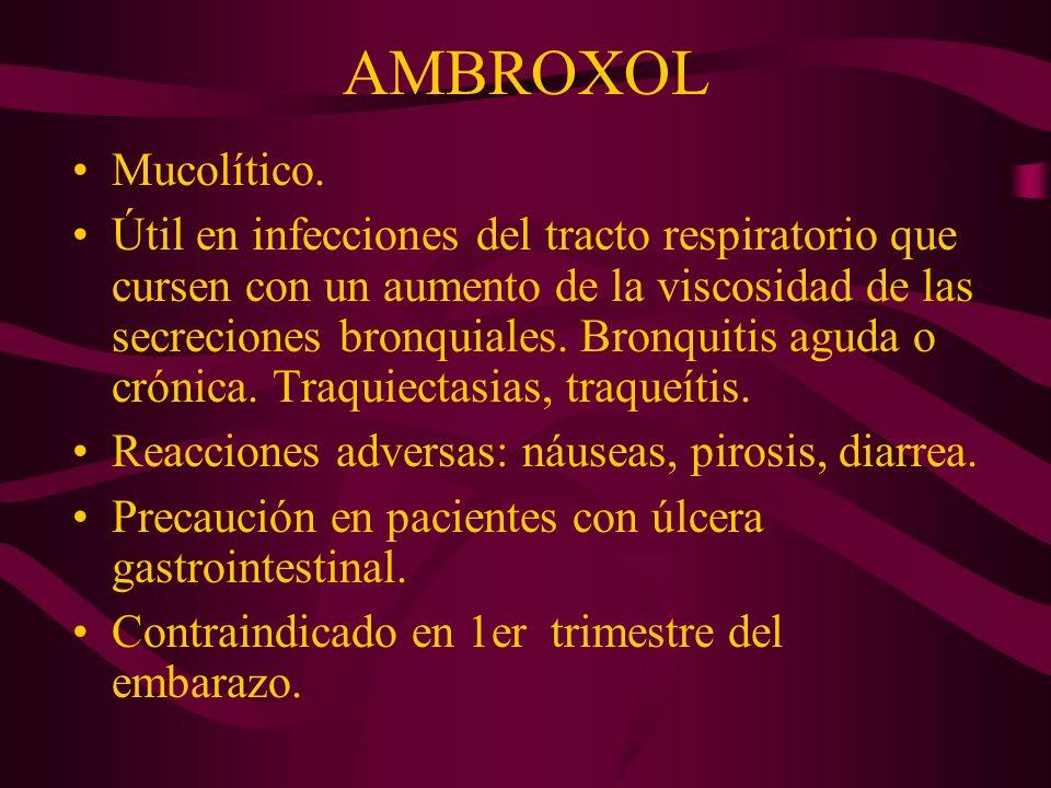 AMBROXOL Mucolítico. Útil en infecciones del tracto respiratorio que cursen con un aumento de la viscosidad de las secreciones bronquiales. Bronquitis