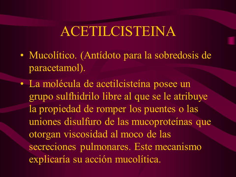ACETILCISTEINA Mucolítico. (Antídoto para la sobredosis de paracetamol). La molécula de acetilcisteína posee un grupo sulfhidrilo libre al que se le a