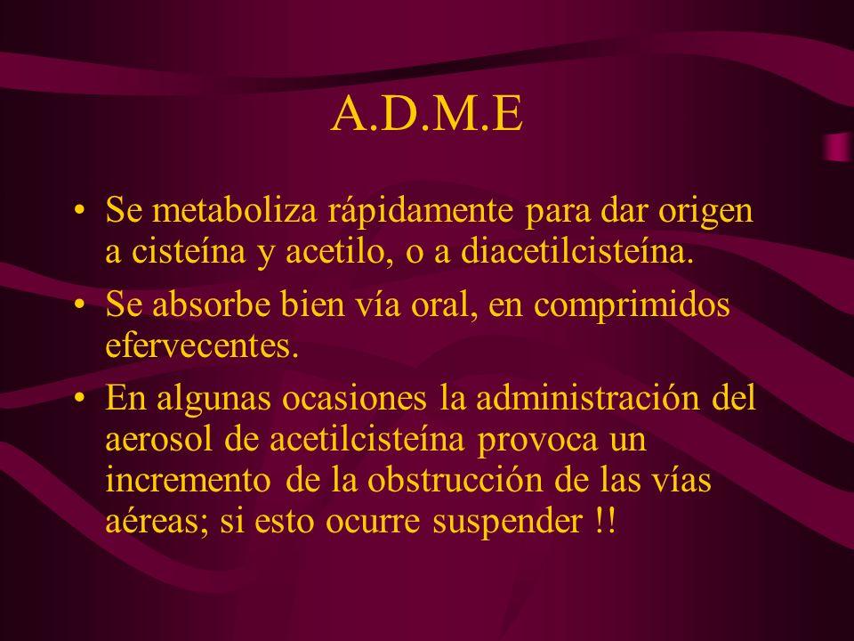 A.D.M.E Se metaboliza rápidamente para dar origen a cisteína y acetilo, o a diacetilcisteína. Se absorbe bien vía oral, en comprimidos efervecentes. E