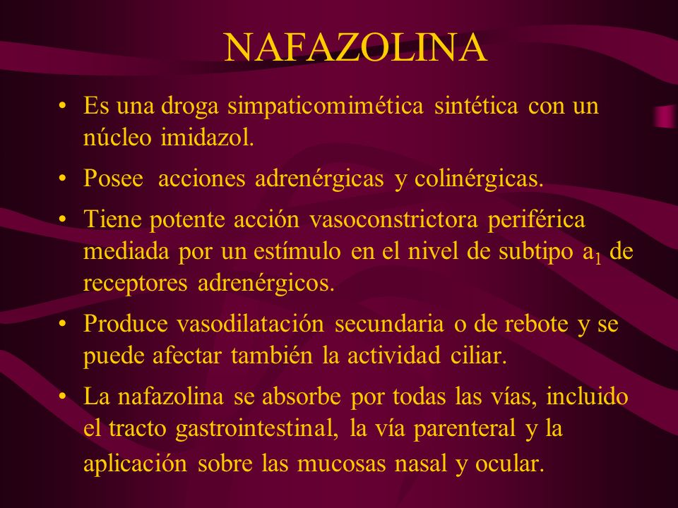 NAFAZOLINA Es una droga simpaticomimética sintética con un núcleo imidazol. Posee acciones adrenérgicas y colinérgicas. Tiene potente acción vasoconst