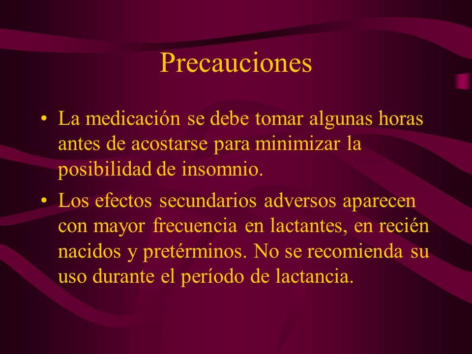 Precauciones La medicación se debe tomar algunas horas antes de acostarse para minimizar la posibilidad de insomnio. Los efectos secundarios adversos