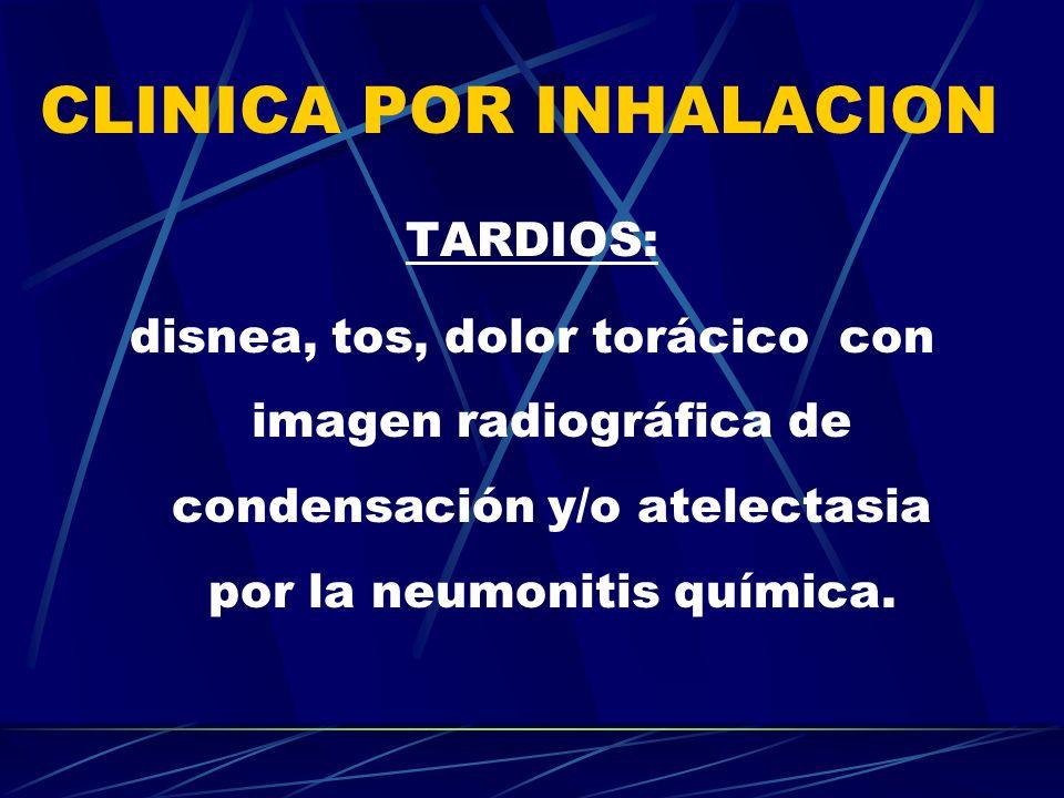 CLINICA POR INHALACION TARDIOS: disnea, tos, dolor torácico con imagen radiográfica de condensación y/o atelectasia por la neumonitis química.