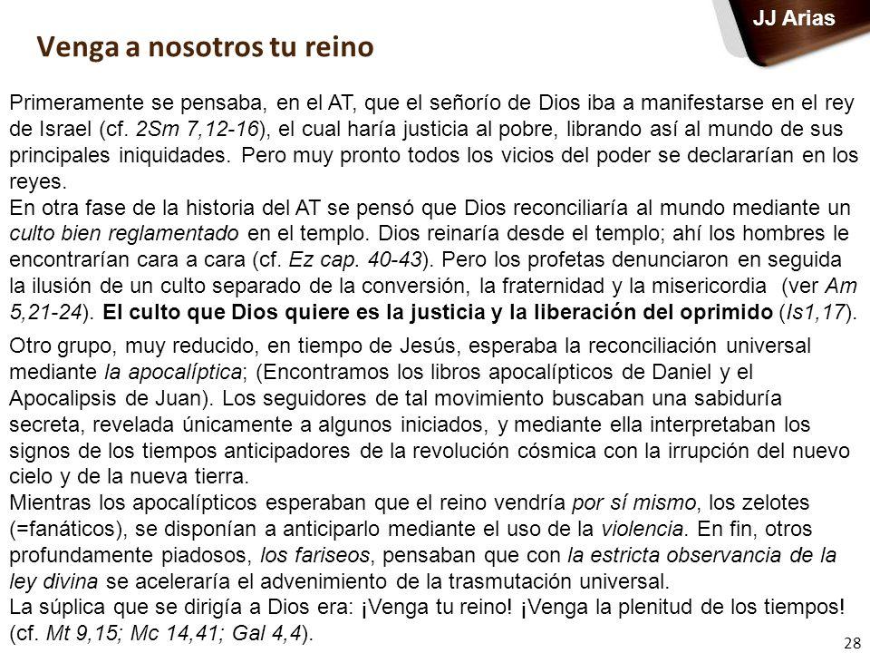 28 JJ Arias Primeramente se pensaba, en el AT, que el señorío de Dios iba a manifestarse en el rey de Israel (cf. 2Sm 7,12-16), el cual haría justicia