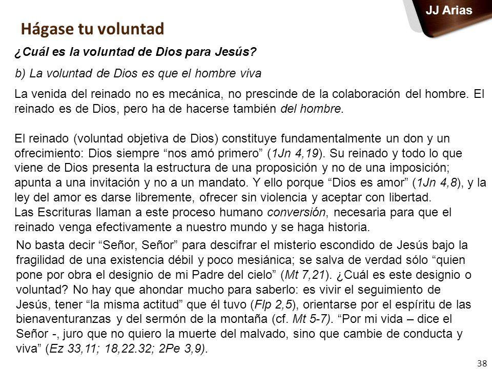 38 JJ Arias Hágase tu voluntad ¿Cuál es la voluntad de Dios para Jesús? La venida del reinado no es mecánica, no prescinde de la colaboración del homb